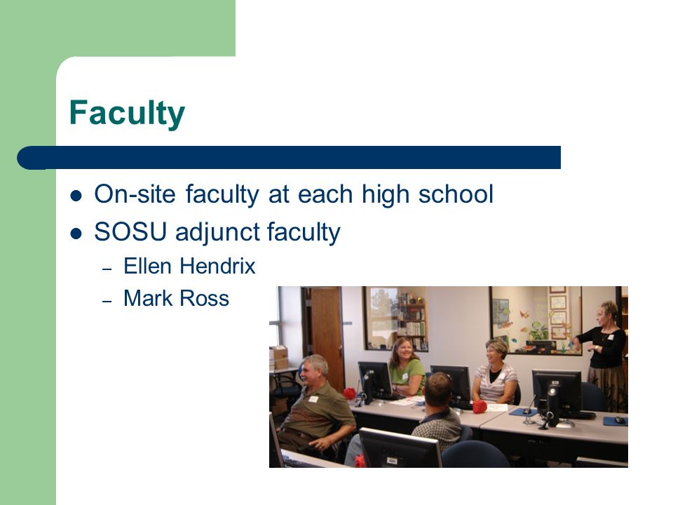 Faculty On-site faculty at each high school SOSU adjunct faculty – Ellen Hendrix – Mark Ross