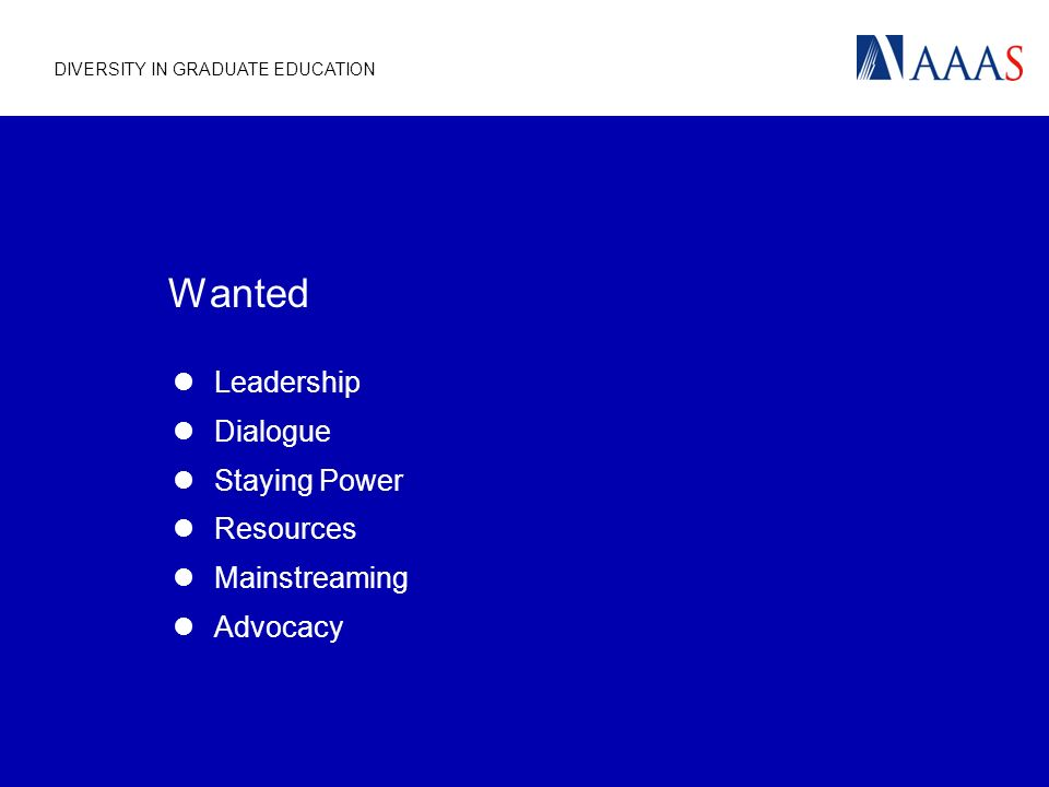 DIVERSITY IN GRADUATE EDUCATION Wanted Leadership Dialogue Staying Power Resources Mainstreaming Advocacy