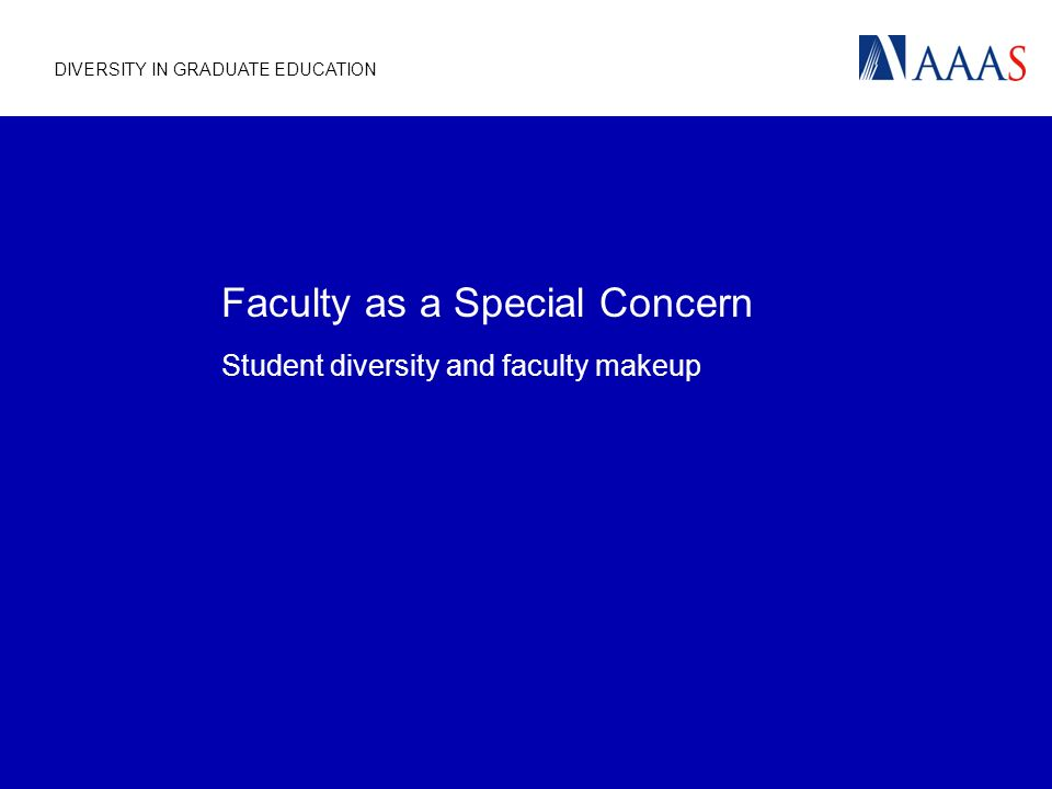 DIVERSITY IN GRADUATE EDUCATION Faculty as a Special Concern Student diversity and faculty makeup