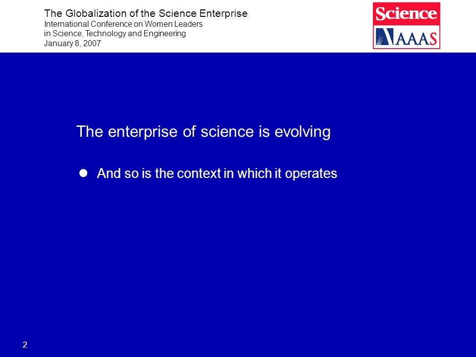 The Globalization of the Science Enterprise International Conference on Women Leaders in Science, Technology and Engineering January 8, 2007 2 The ent
