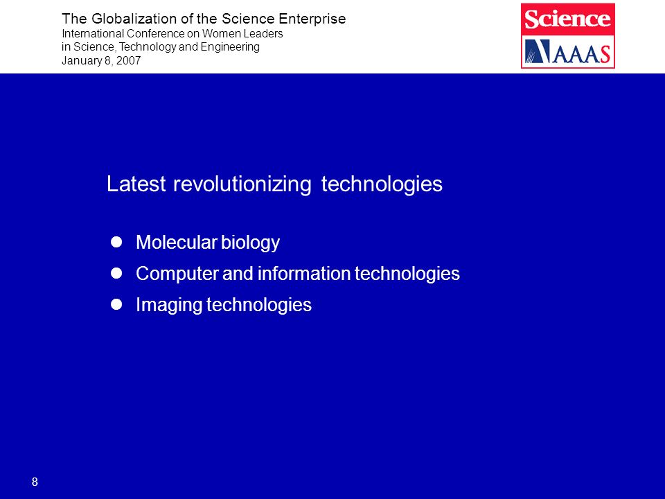 The Globalization of the Science Enterprise International Conference on Women Leaders in Science, Technology and Engineering January 8, 2007 19 There is increasing tension in the science-society relationship A new dimension has been added to the publics view of and behavior toward science and technology