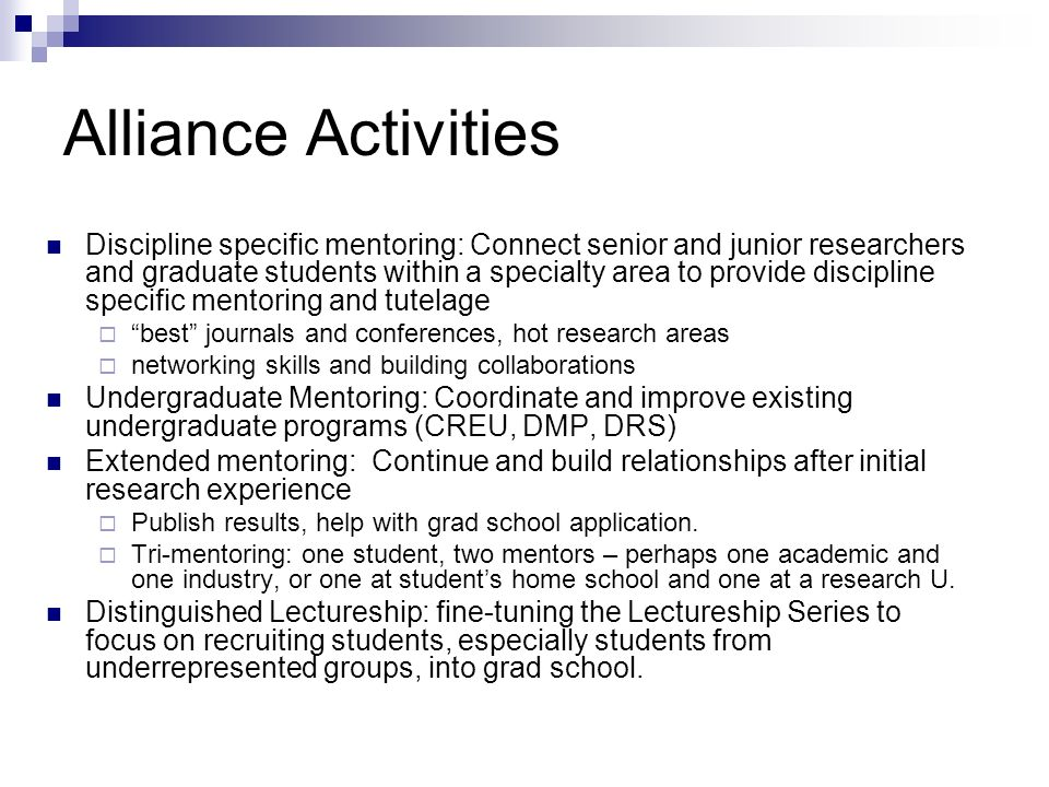 Alliance Activities Discipline specific mentoring: Connect senior and junior researchers and graduate students within a specialty area to provide disc