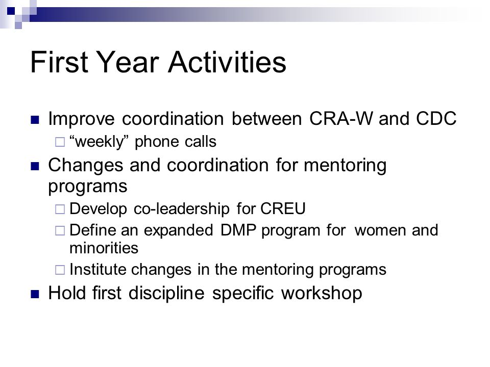 First Year Activities Improve coordination between CRA-W and CDC weekly phone calls Changes and coordination for mentoring programs Develop co-leaders
