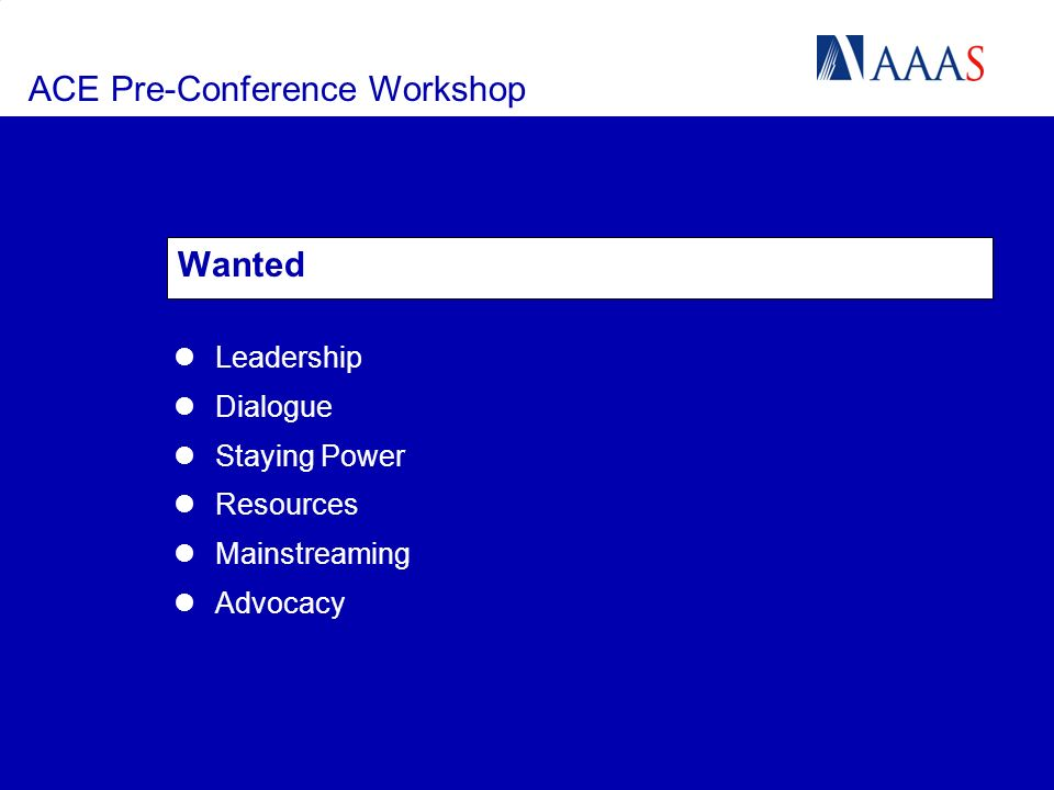 ACE Pre-Conference Workshop Wanted Leadership Dialogue Staying Power Resources Mainstreaming Advocacy