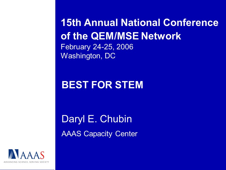 15th Annual National Conference of the QEM/MSE Network February 24-25, 2006 Washington, DC BEST FOR STEM Daryl E.
