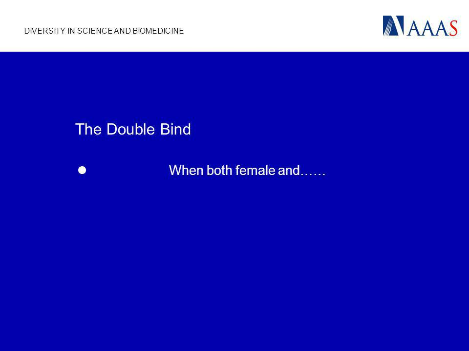 DIVERSITY IN SCIENCE AND BIOMEDICINE The Double Bind When both female and……