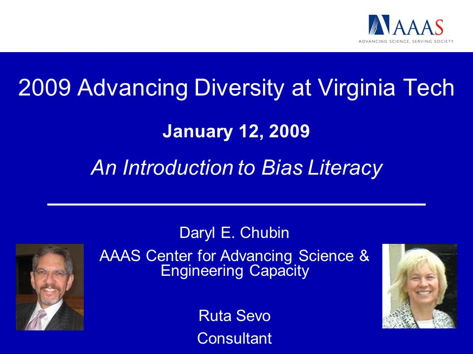 2009 Advancing Diversity at Virginia Tech January 12, 2009 An Introduction to Bias Literacy Daryl E.