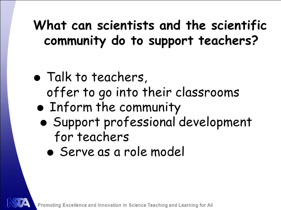 Promoting Excellence and Innovation in Science Teaching and Learning for All What can scientists and the scientific community do to support teachers.