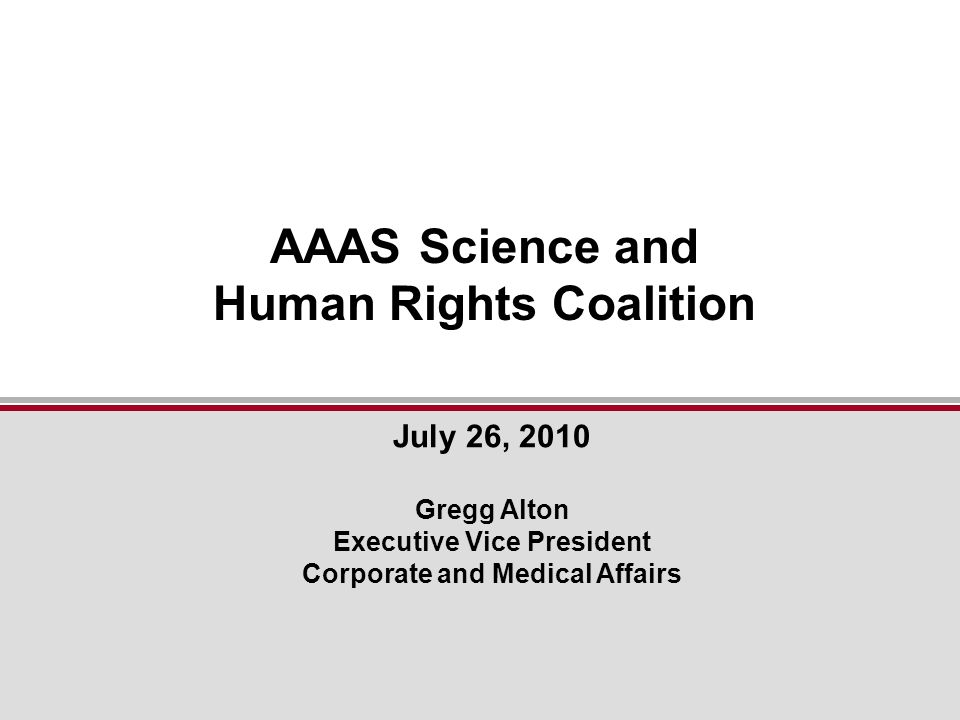 July 26, 2010 Gregg Alton Executive Vice President Corporate and Medical Affairs AAAS Science and Human Rights Coalition
