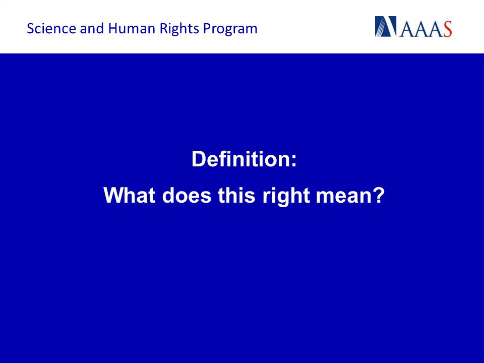 Definition: What does this right mean? Science and Human Rights Program