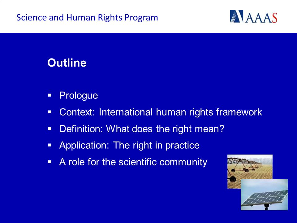 Prologue Context: International human rights framework Definition: What does the right mean? Application: The right in practice A role for the scienti