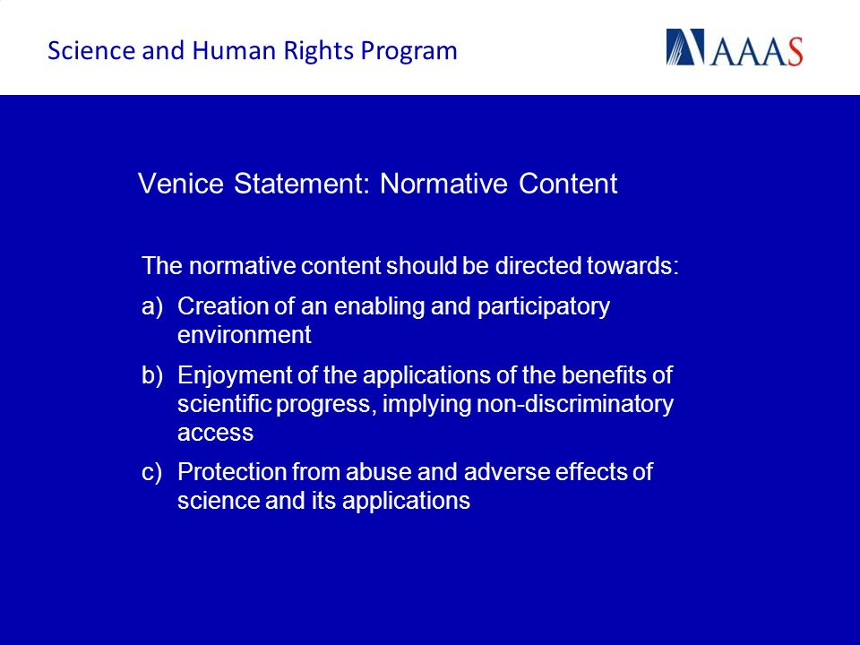 Venice Statement: Normative Content The normative content should be directed towards: a)Creation of an enabling and participatory environment b)Enjoym