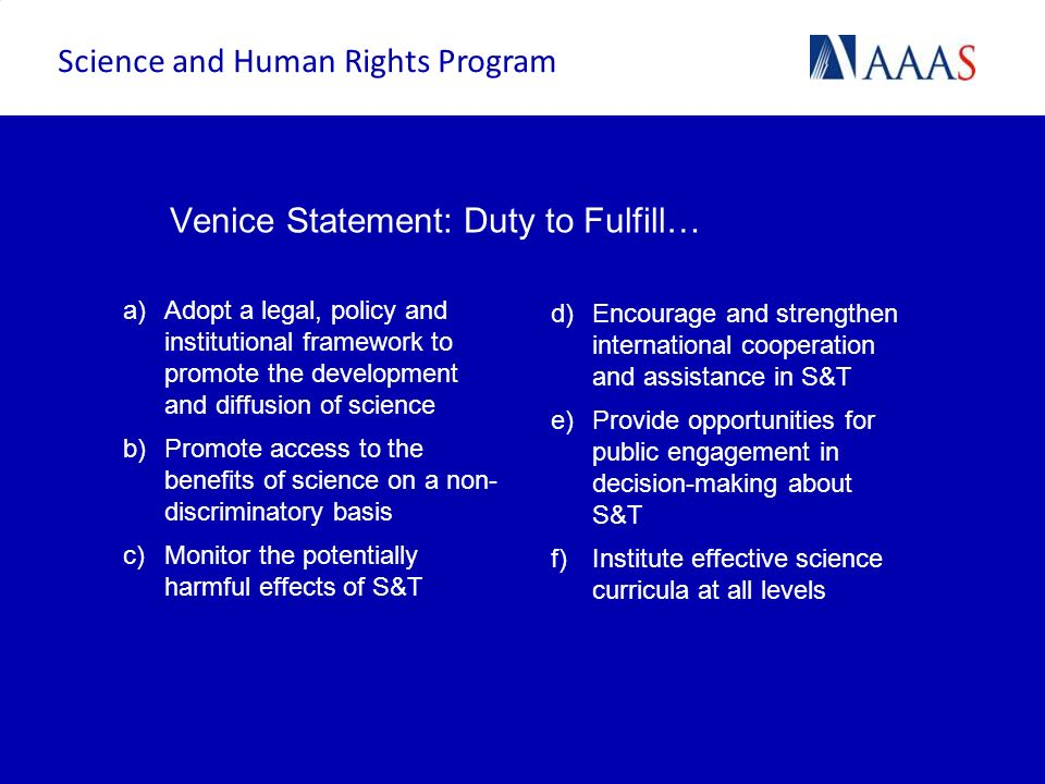 Venice Statement: Duty to Fulfill… a)Adopt a legal, policy and institutional framework to promote the development and diffusion of science b)Promote a