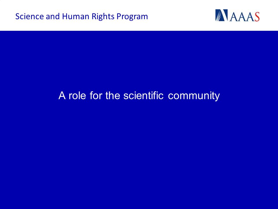 A role for the scientific community Science and Human Rights Program