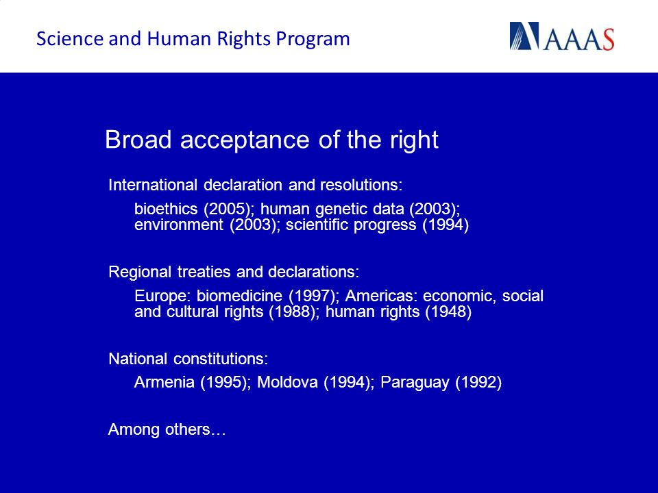 The UNESCO Process Science and Human Rights Program Process: three experts meetings over two years involving approximately 40 participants Purpose: to launch a process of research and dialogue on the content of this right Participants: lawyers, academics, medical ethicists, human rights practitioners, UN experts, AAAS