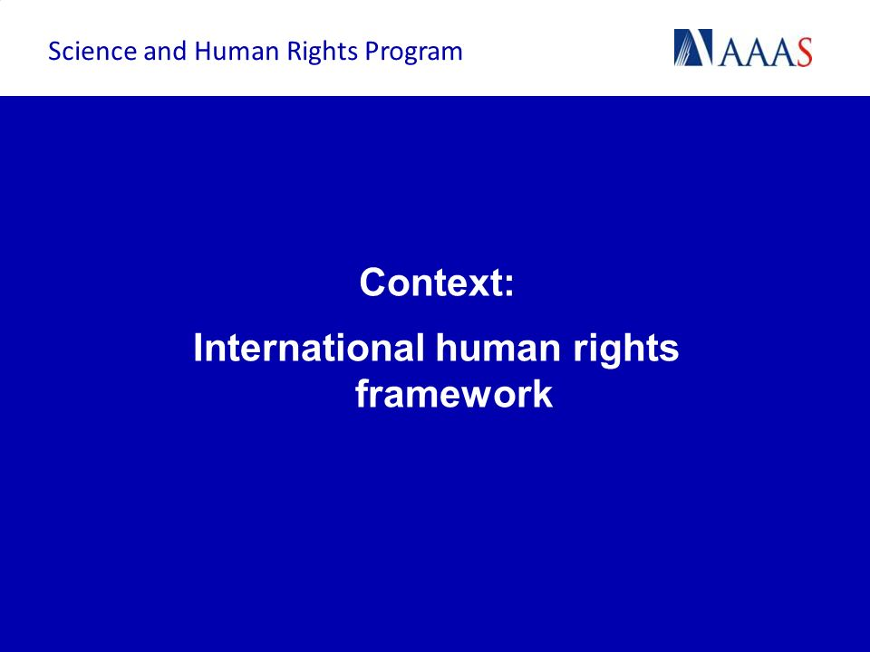 Context: International human rights framework Science and Human Rights Program