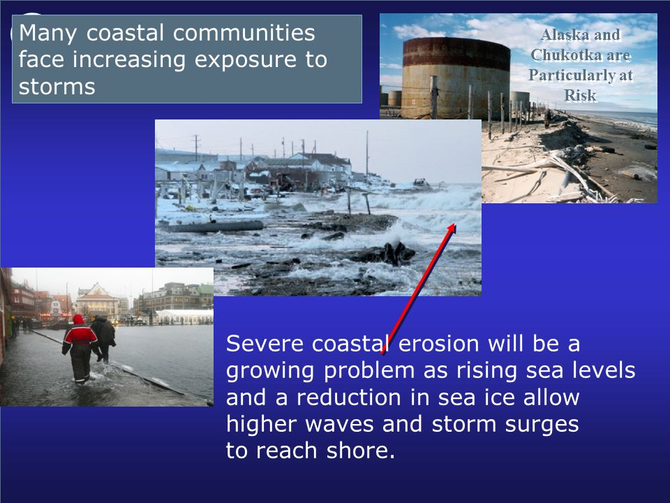 21 Alaska and Chukotka are Particularly at Risk Alaska and Chukotka are Particularly at Risk Many coastal communities face increasing exposure to stor