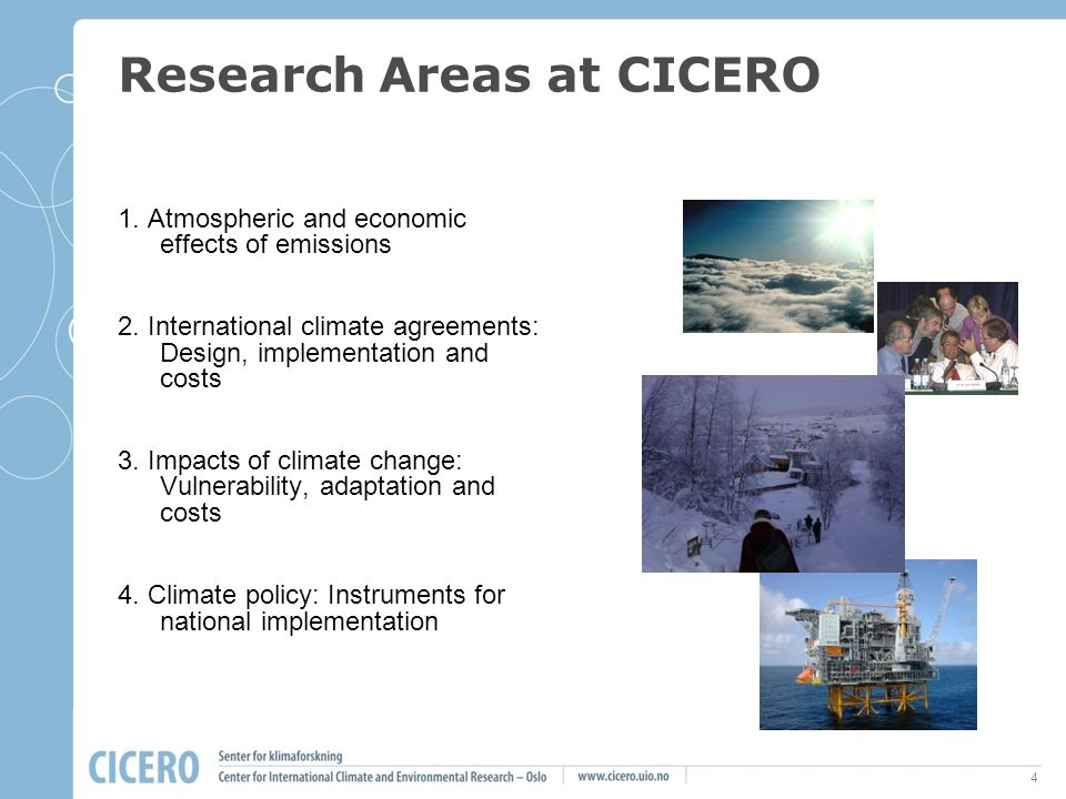 4 Research Areas at CICERO 1.Atmospheric and economic effects of emissions 2.