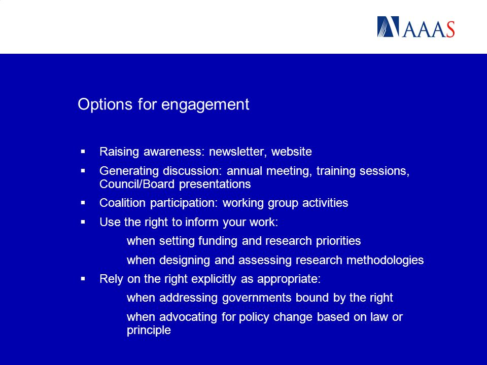 Options for engagement Raising awareness: newsletter, website Generating discussion: annual meeting, training sessions, Council/Board presentations Co