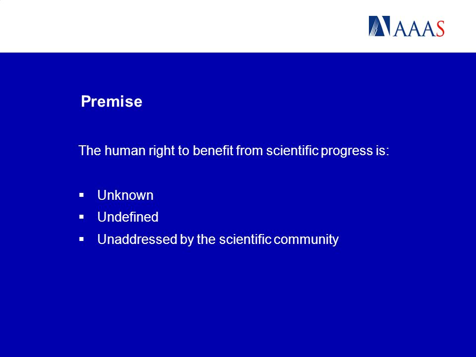 Premise The human right to benefit from scientific progress is: Unknown Undefined Unaddressed by the scientific community