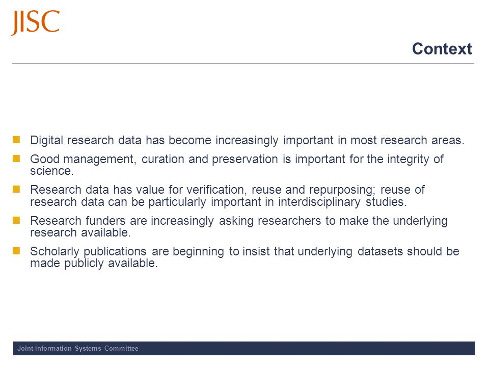Joint Information Systems Committee The value of research data Research data are a valuable investment.
