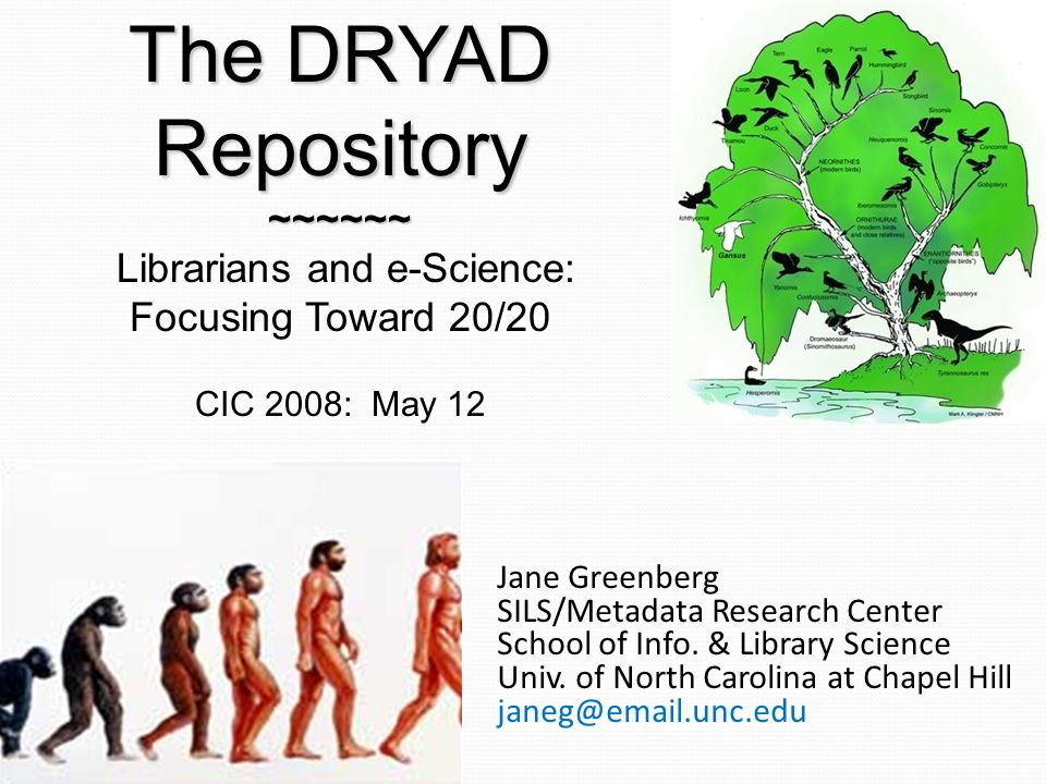 Jane Greenberg SILS/Metadata Research Center School of Info. & Library Science Univ. of North Carolina at Chapel Hill janeg@email.unc.edu The DRYAD Re