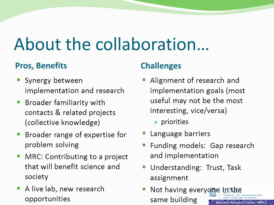About the collaboration… Pros, Benefits Challenges Synergy between implementation and research Broader familiarity with contacts & related projects (c