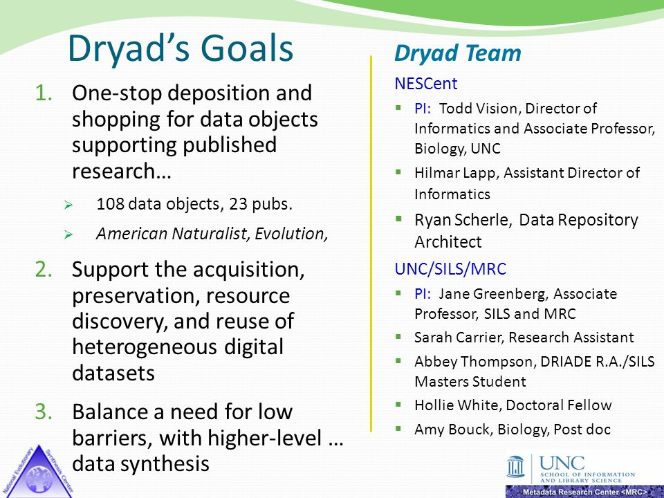 Dryads Goals 1. One-stop deposition and shopping for data objects supporting published research… 108 data objects, 23 pubs. American Naturalist, Evolu