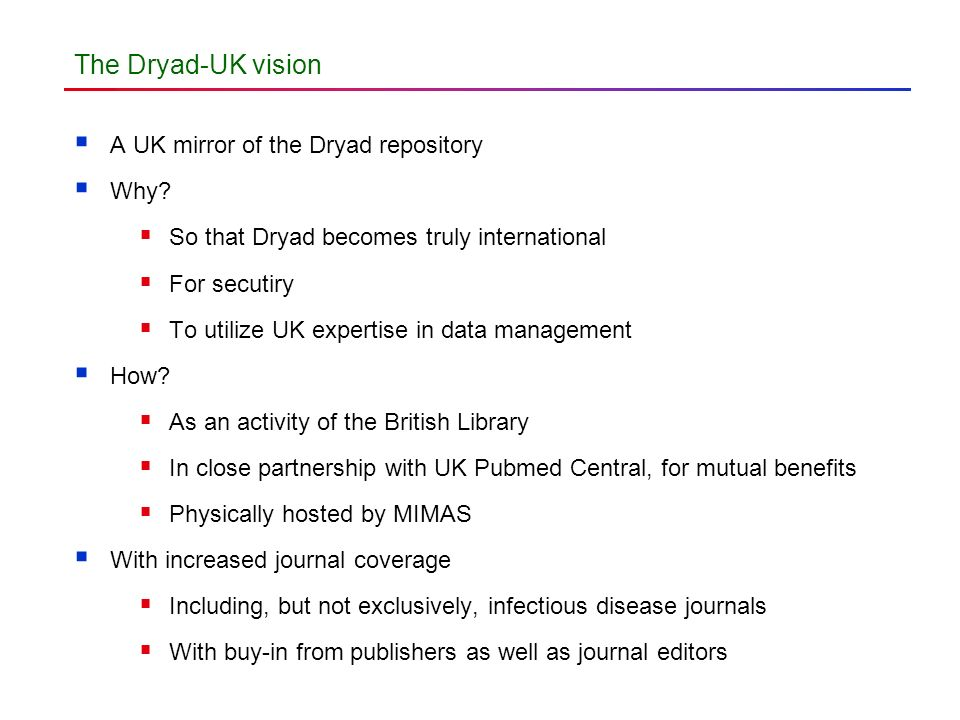 The Dryad-UK vision A UK mirror of the Dryad repository Why.
