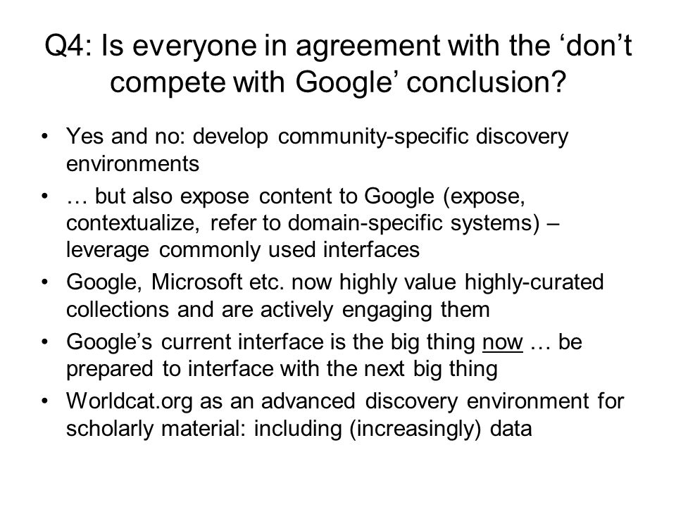 Q4: Is everyone in agreement with the dont compete with Google conclusion? Yes and no: develop community-specific discovery environments … but also ex