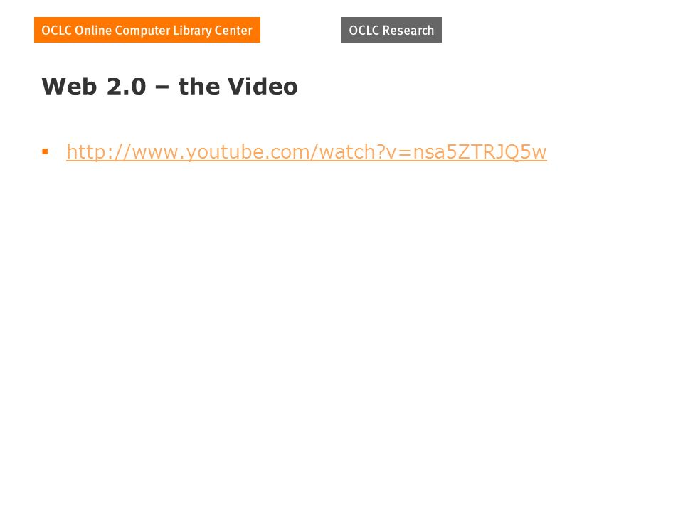 Web 2.0 – the Video http://www.youtube.com/watch v=nsa5ZTRJQ5w