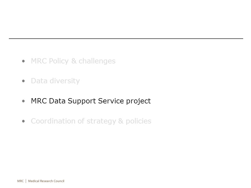 MRC Policy & challenges Data diversity MRC Data Support Service project Coordination of strategy & policies