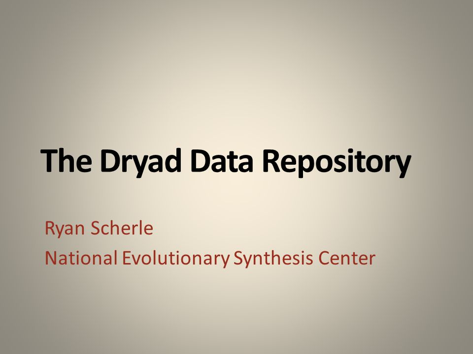 The Dryad Data Repository Ryan Scherle National Evolutionary Synthesis Center