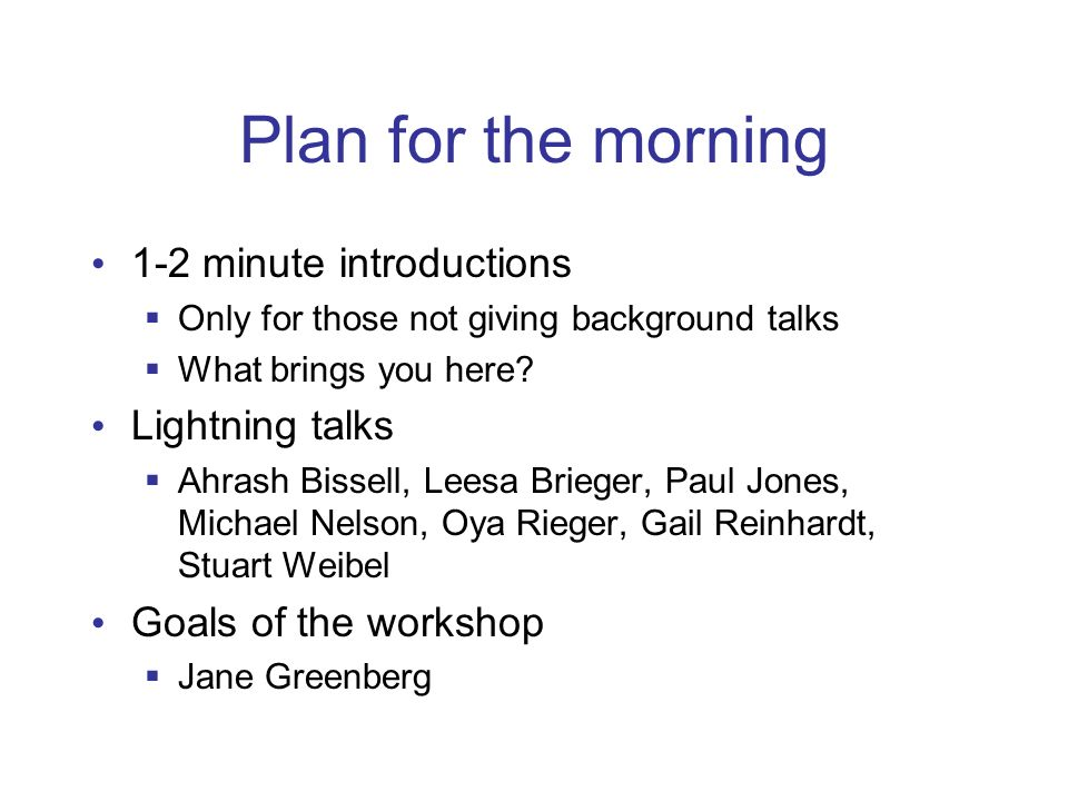 Plan for the morning 1-2 minute introductions Only for those not giving background talks What brings you here.