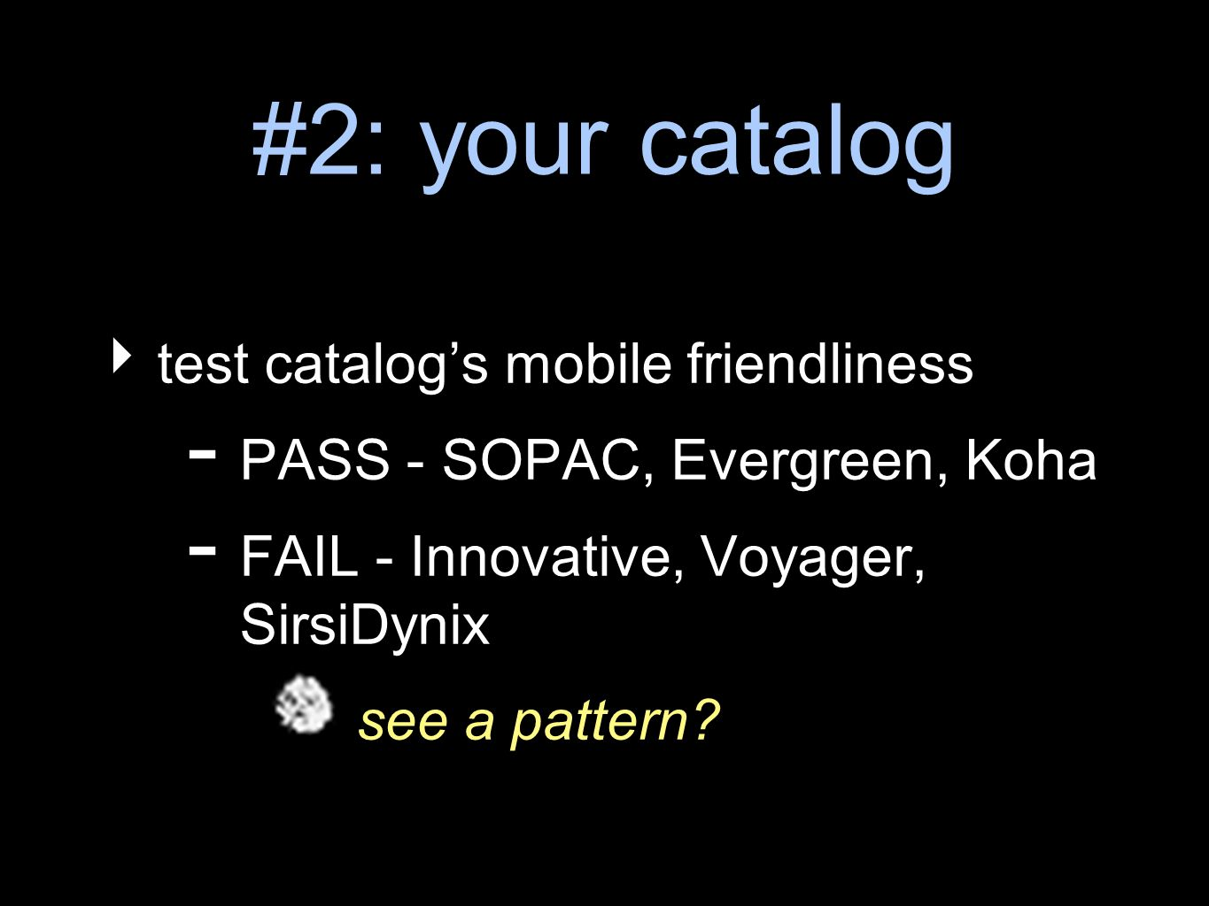 #2: your catalog test catalogs mobile friendliness - PASS - SOPAC, Evergreen, Koha - FAIL - Innovative, Voyager, SirsiDynix see a pattern