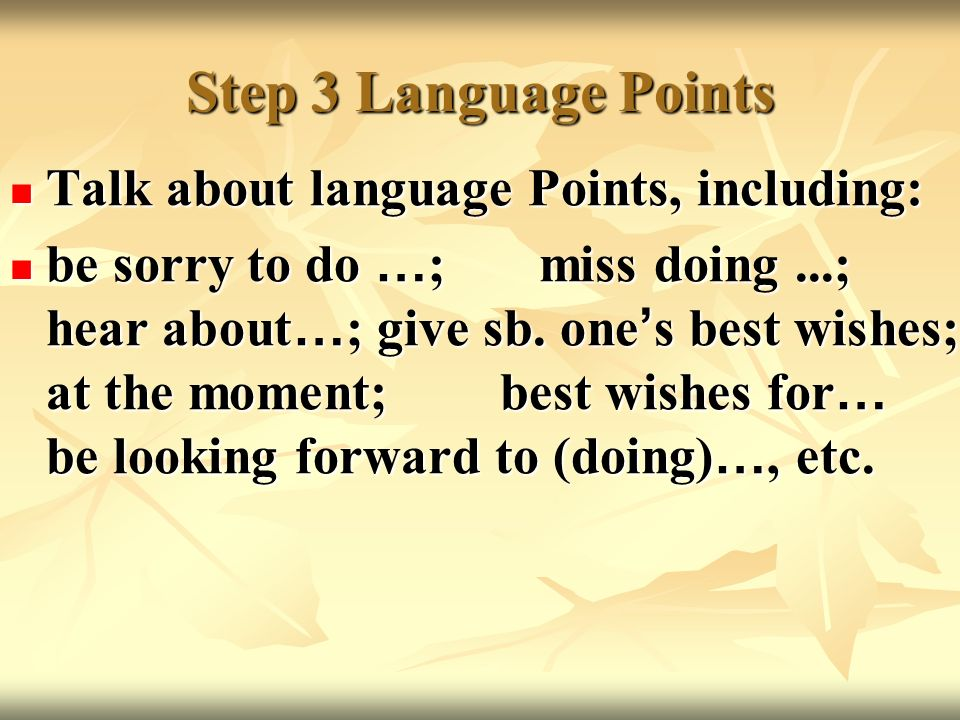 Step 3 Language Points Talk about language Points, including: Talk about language Points, including: be sorry to do … ; miss doing...; hear about … ; give sb.
