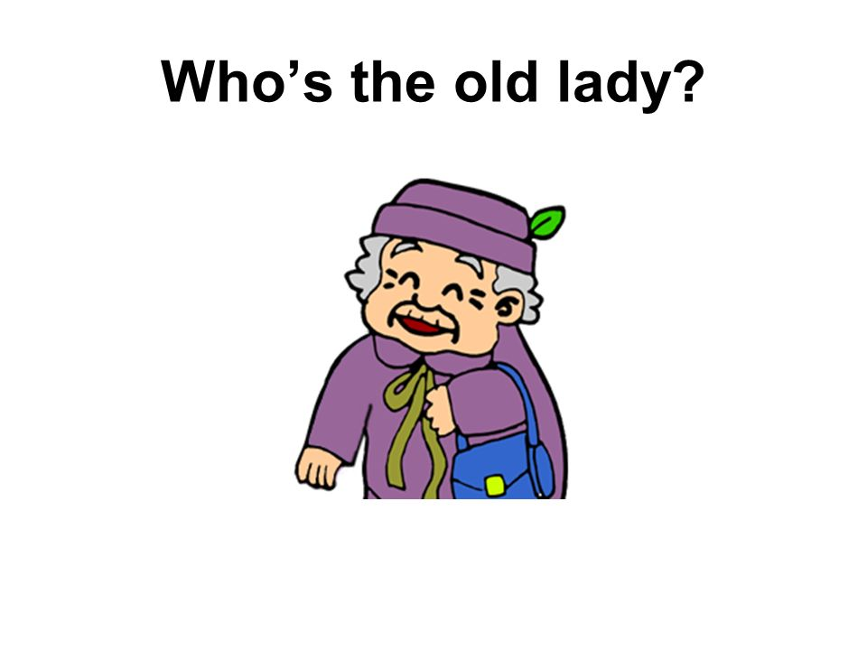 Whos the old lady?