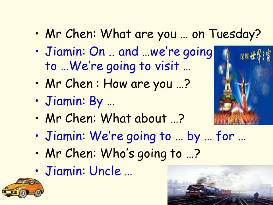 Mr Chen: What are you … on Tuesday. Jiamin: On..