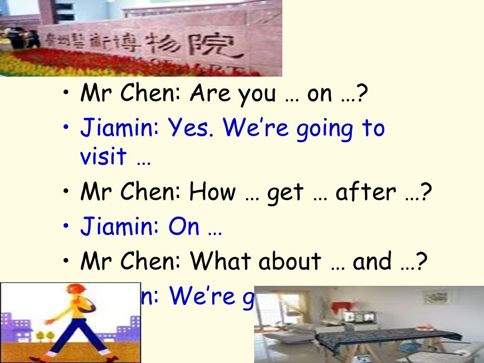 Mr Chen: Are you … on …. Jiamin: Yes. Were going to visit … Mr Chen: How … get … after ….
