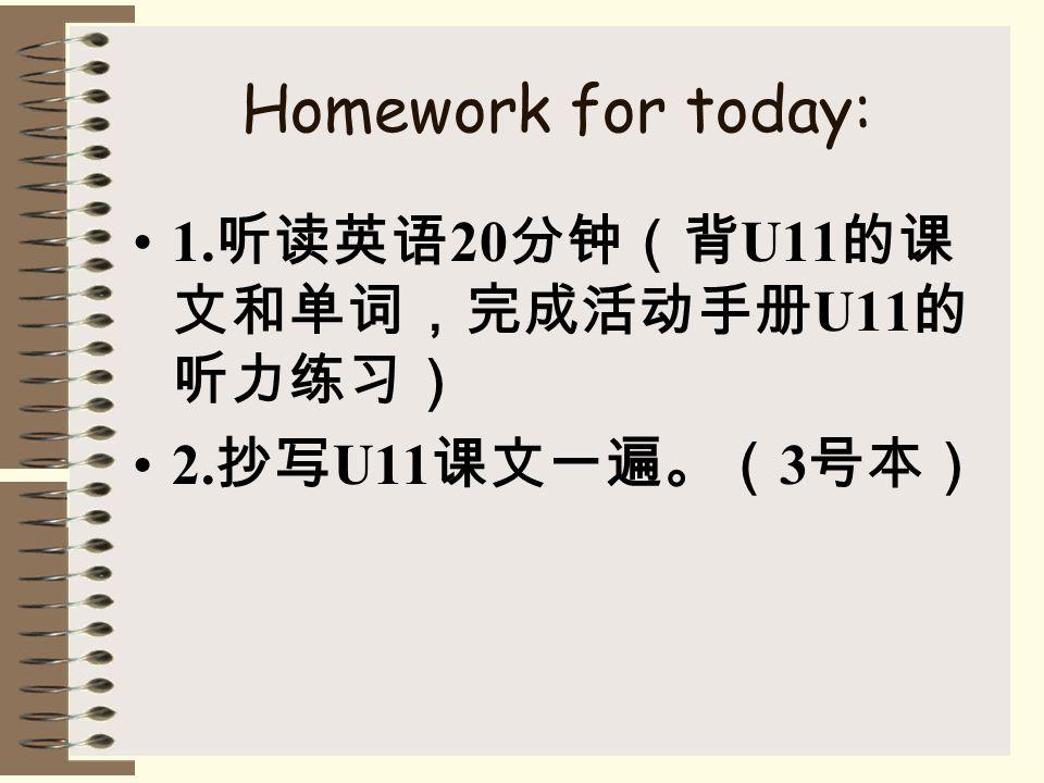 Homework for today: 1. 20 U11 U11 2. U11 3
