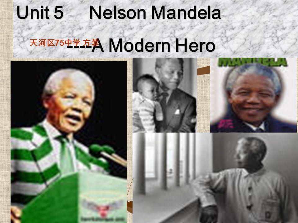 Unit 5 Nelson Mandela ----A Modern Hero ----A Modern Hero 75