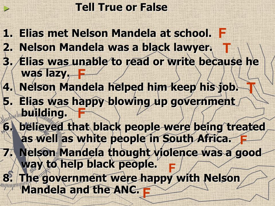 Tell True or False Tell True or False 1. Elias met Nelson Mandela at school.