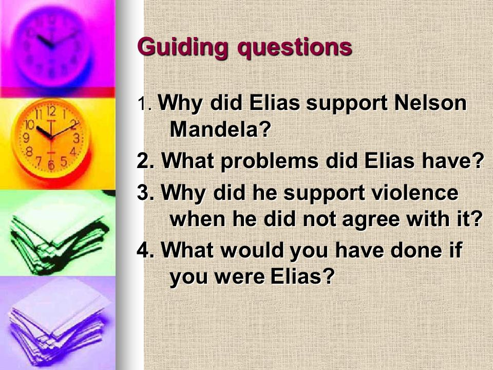 Guiding questions 1. Why did Elias support Nelson Mandela.
