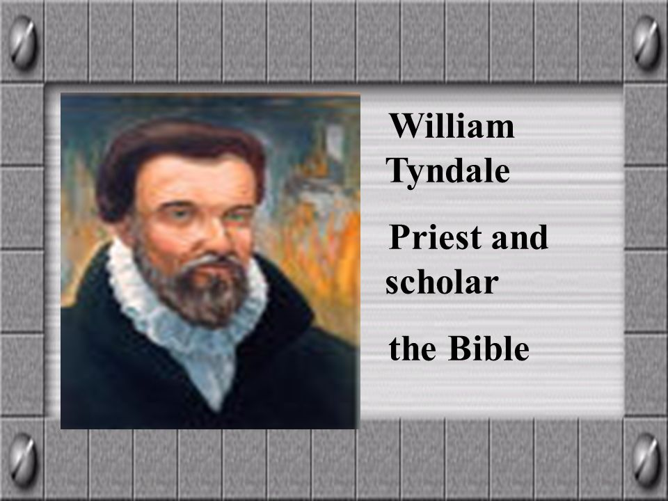 William Tyndale Priest and scholar the Bible
