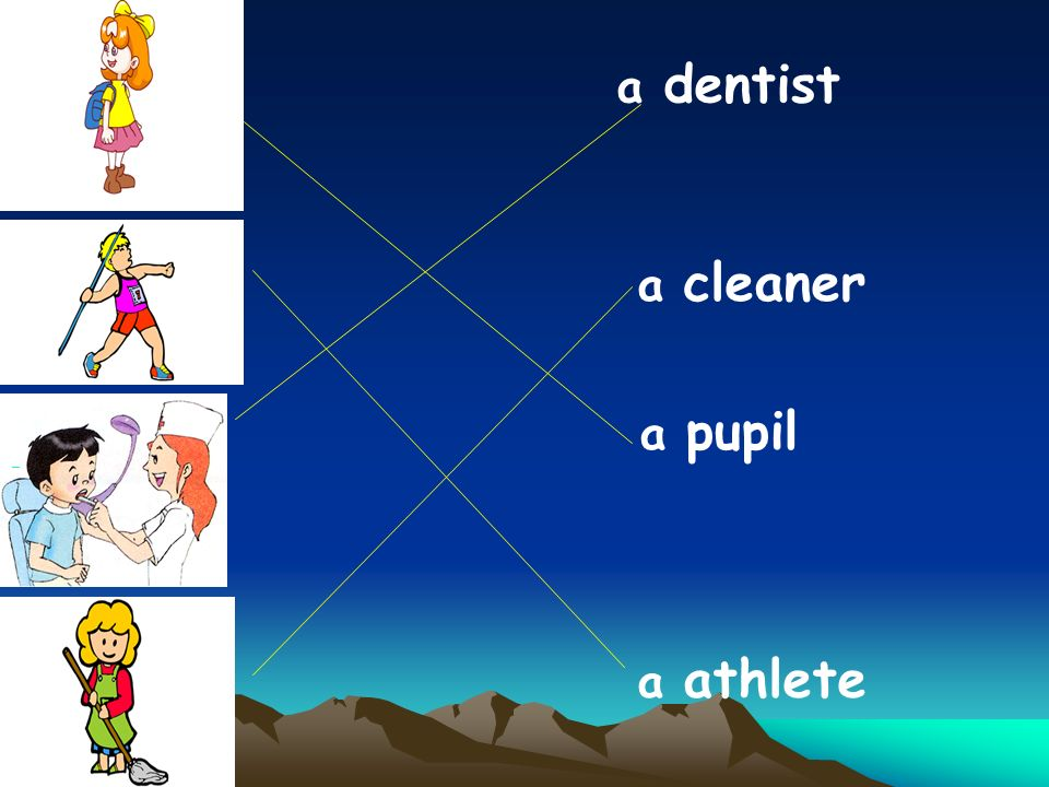 a athlete a cleaner a dentist a pupil