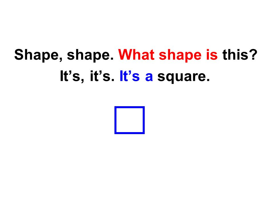 Shape, shape. What shape is this Its, its. Its a rectangle.