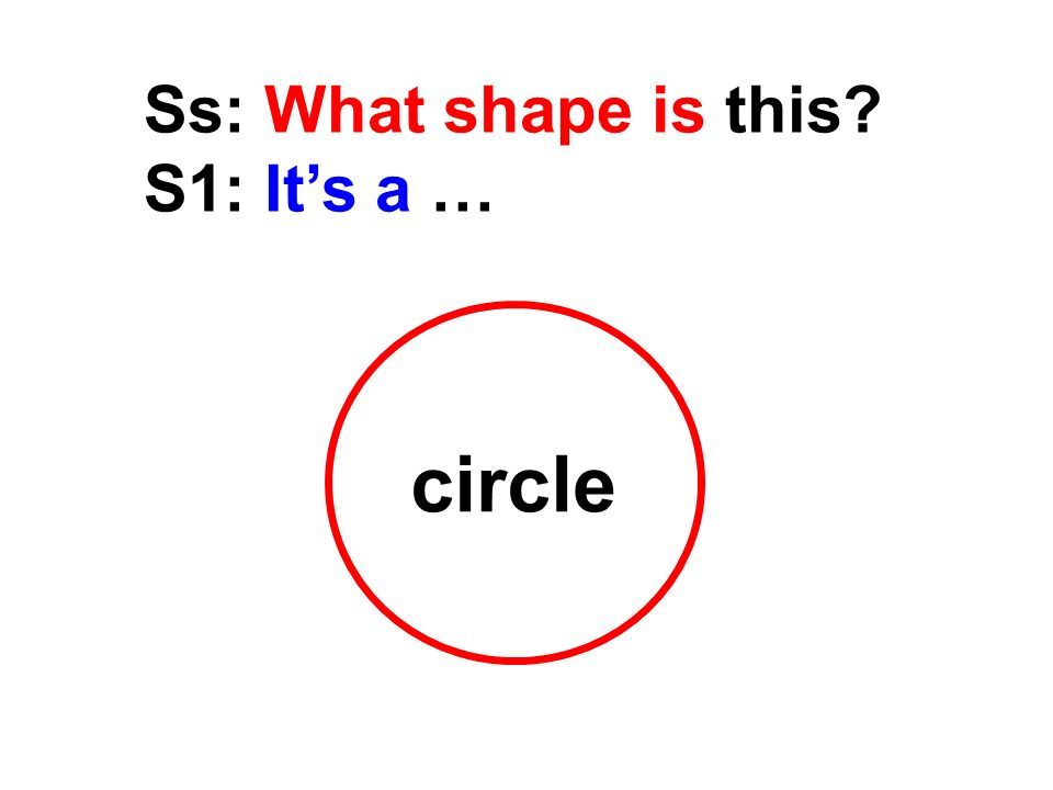 triangle Ss: What shape is this? S1: Its a …