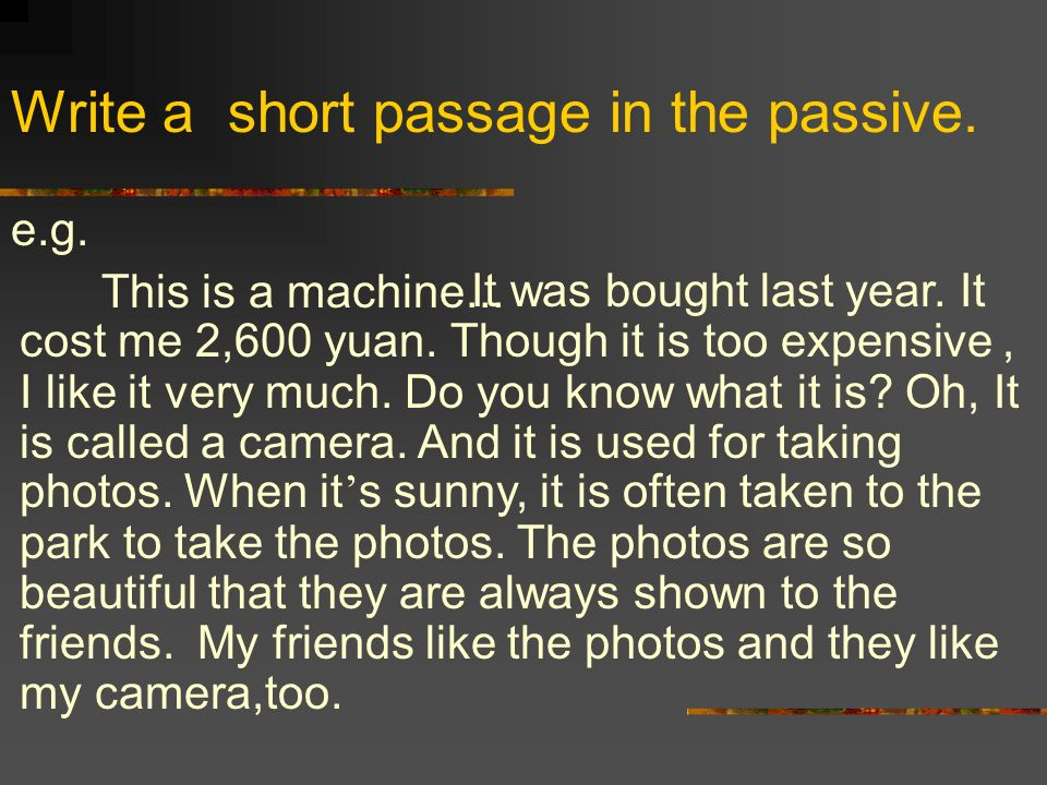 e.g. This is a machine... Write a short passage in the passive.