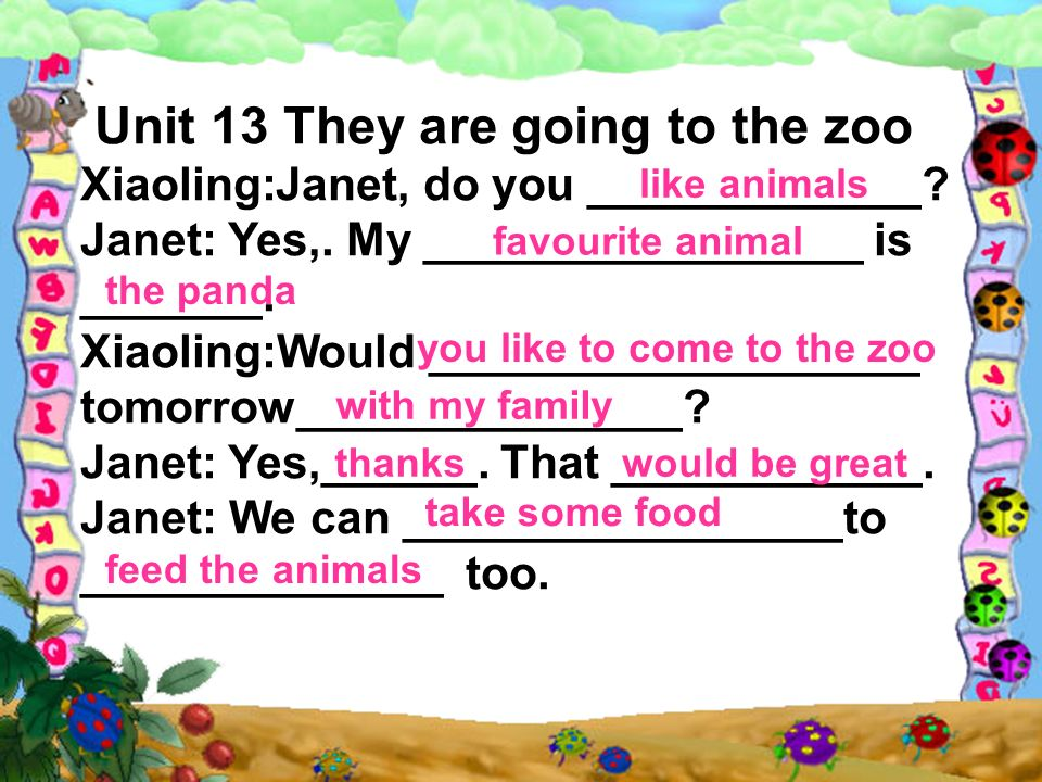 Unit 13 They are going to the zoo Xiaoling:Janet, do you _____________.