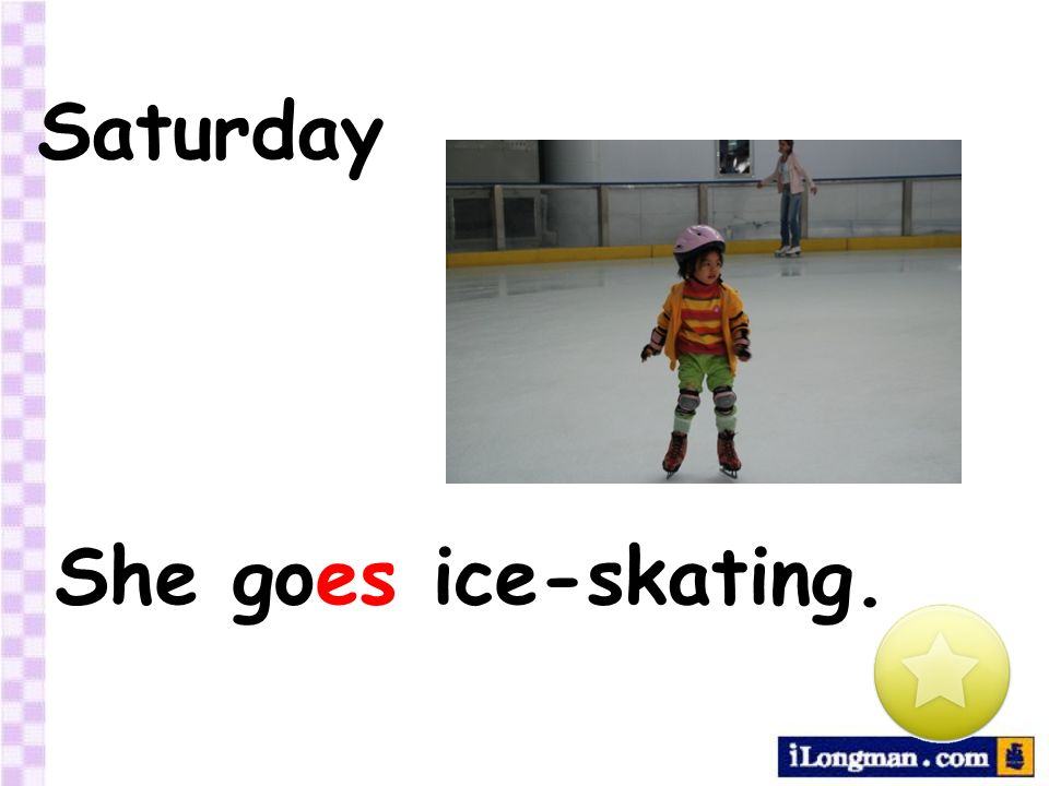 Saturday She goes ice-skating.